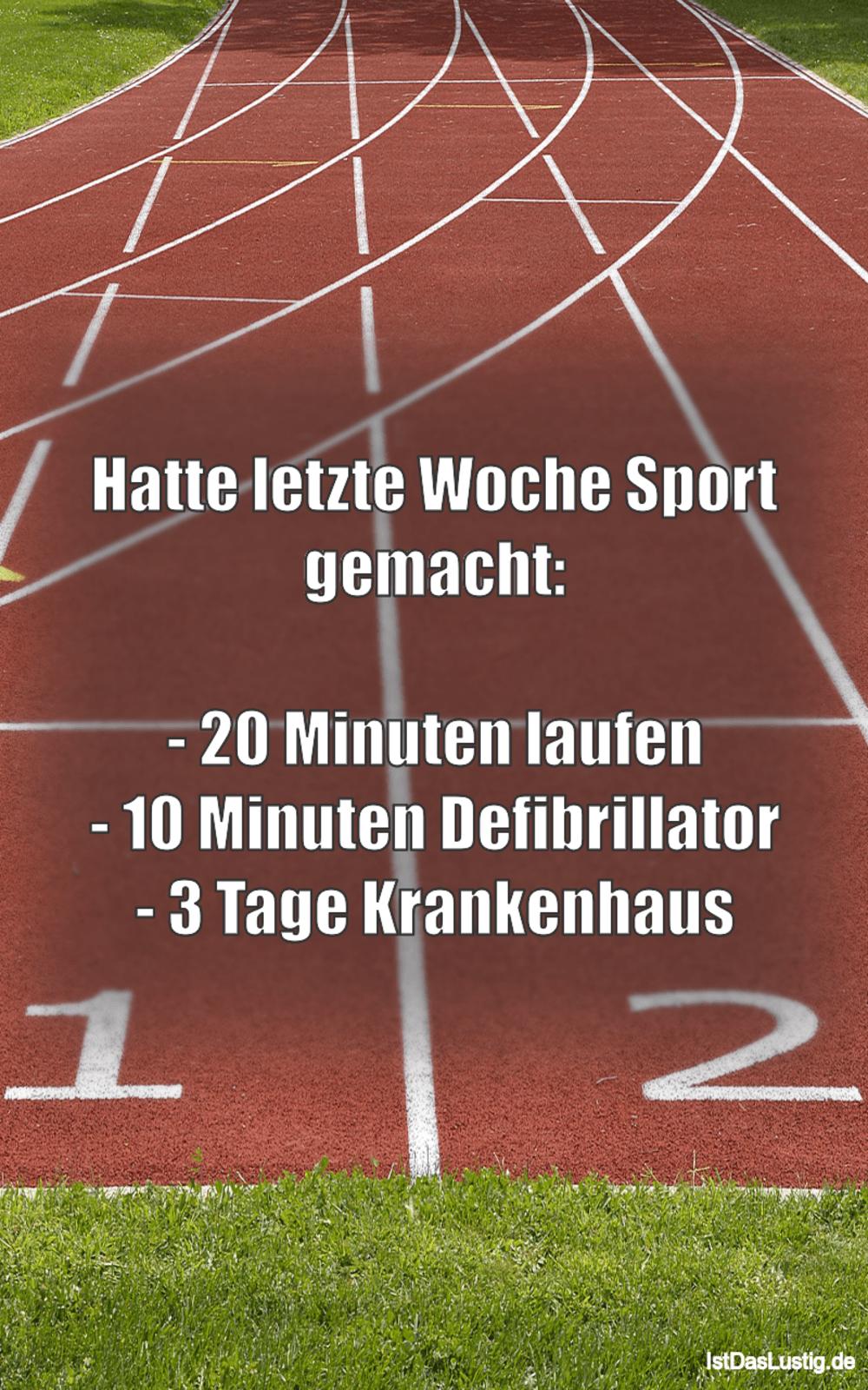 Lustiger BilderSpruch - Hatte letzte Woche Sport gemacht:  - 20 Minuten...