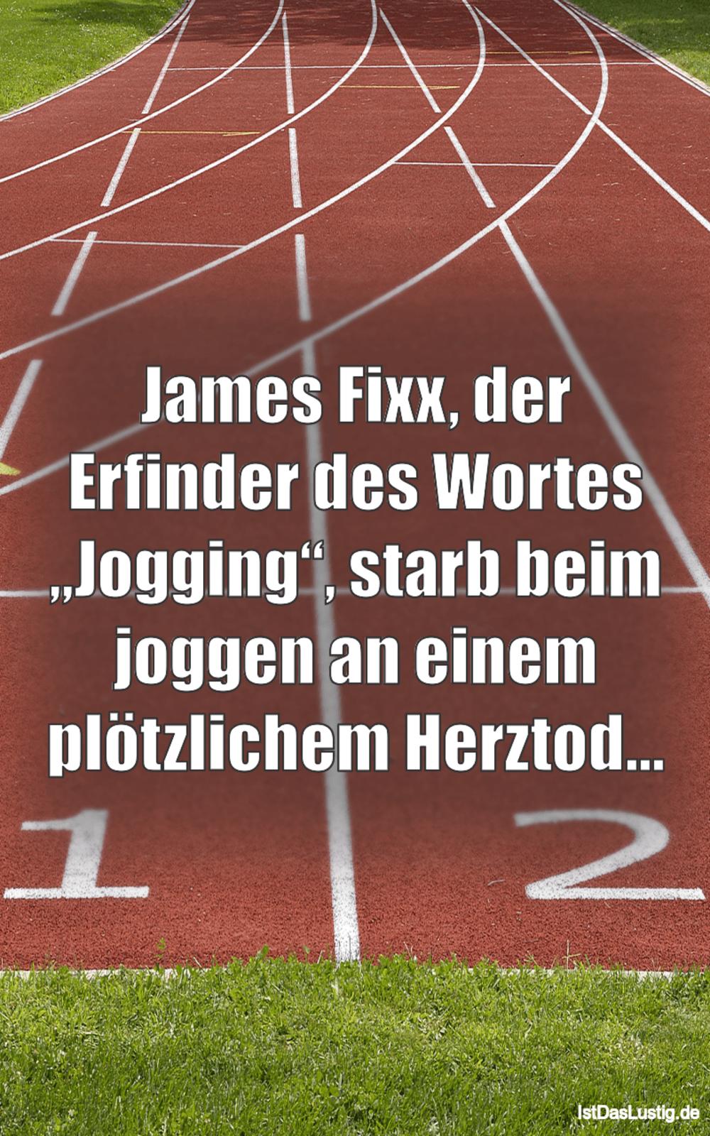 """Lustiger BilderSpruch - James Fixx, der Erfinder des Wortes """"Jogging"""",..."""