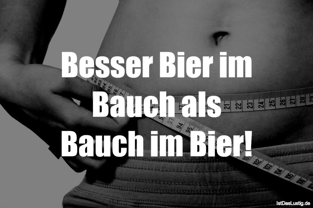 Lustiger BilderSpruch - Besser Bier im Bauch als Bauch im Bier!