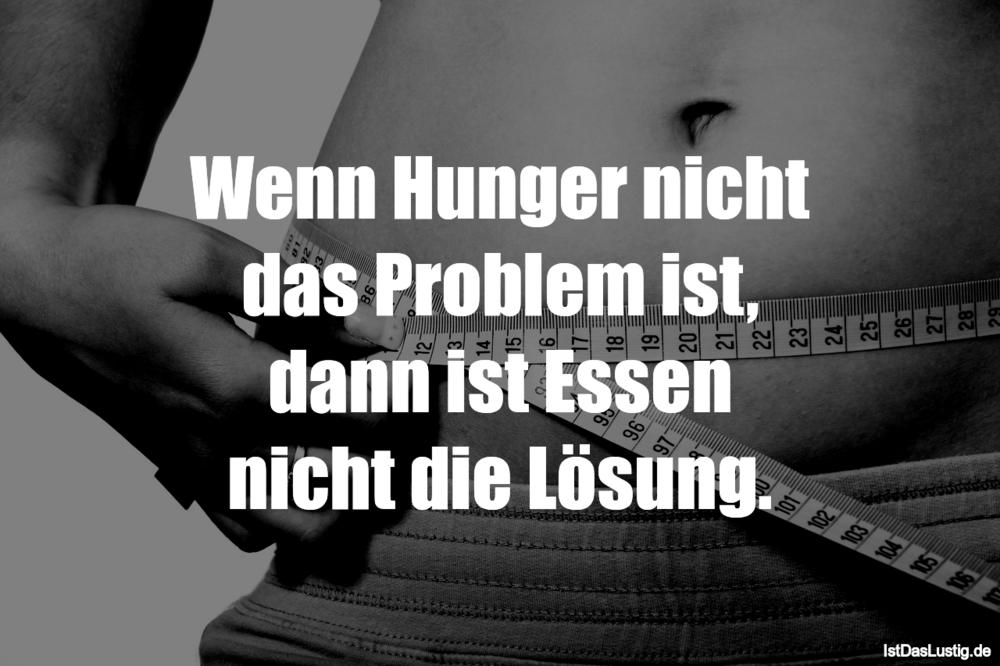 Lustiger BilderSpruch - Wenn Hunger nicht das Problem ist, dann ist...