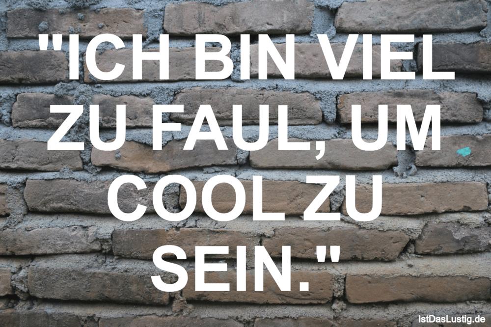 """Lustiger BilderSpruch - """"ICH BIN VIEL ZU FAUL, UM COOL ZU SEIN."""""""