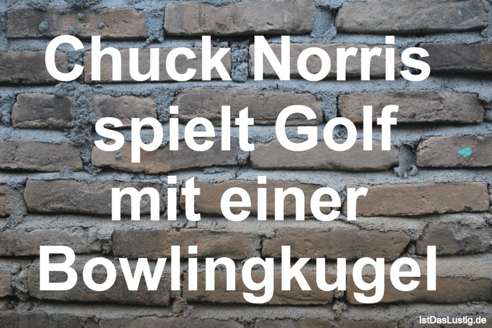 Lustiger BilderSpruch - Chuck Norris  spielt Golf mit einer  Bowlingkugel