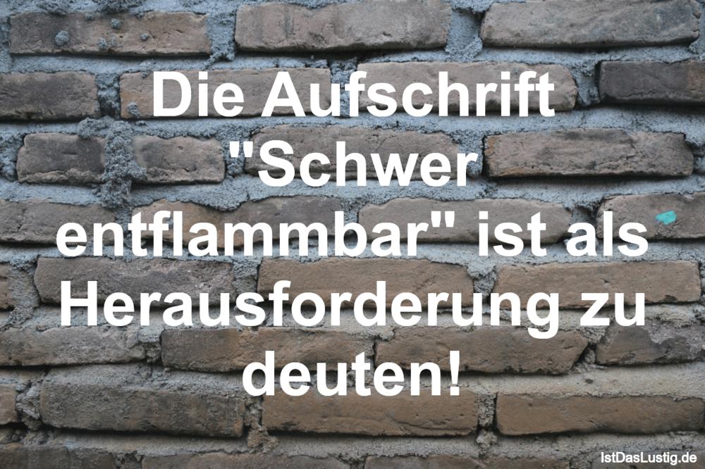 """Lustiger BilderSpruch - Die Aufschrift """"Schwer entflammbar"""" ist als..."""