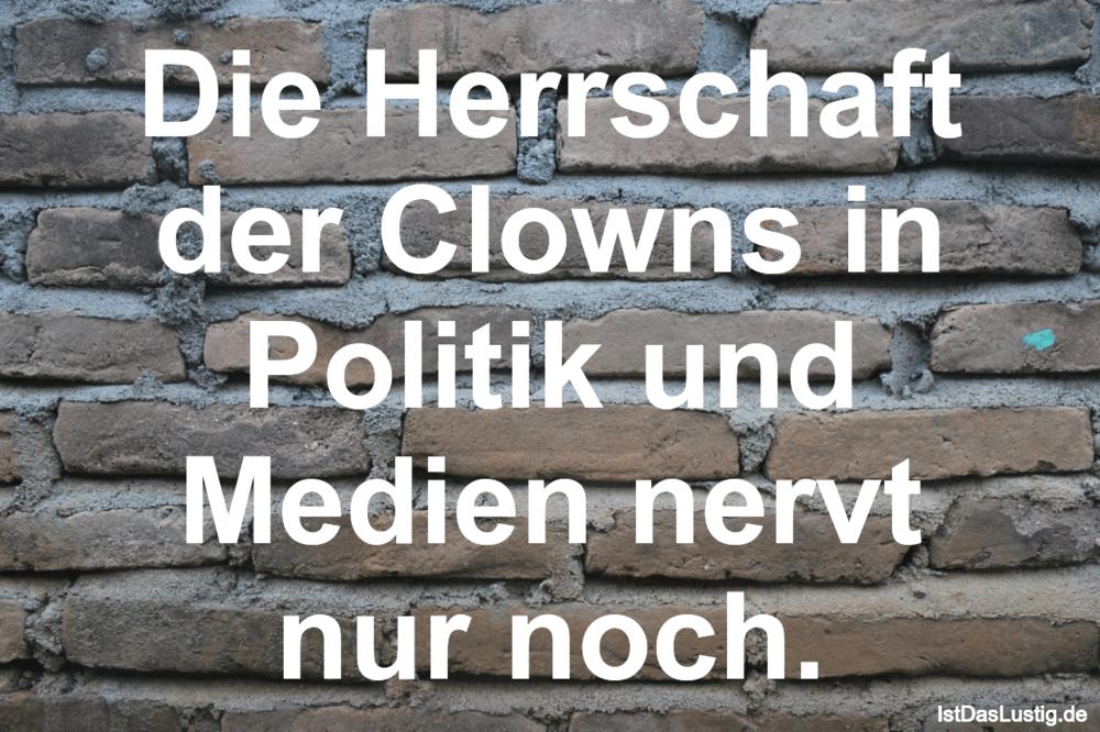 Lustiger BilderSpruch - Die Herrschaft der Clowns in Politik und Medien...
