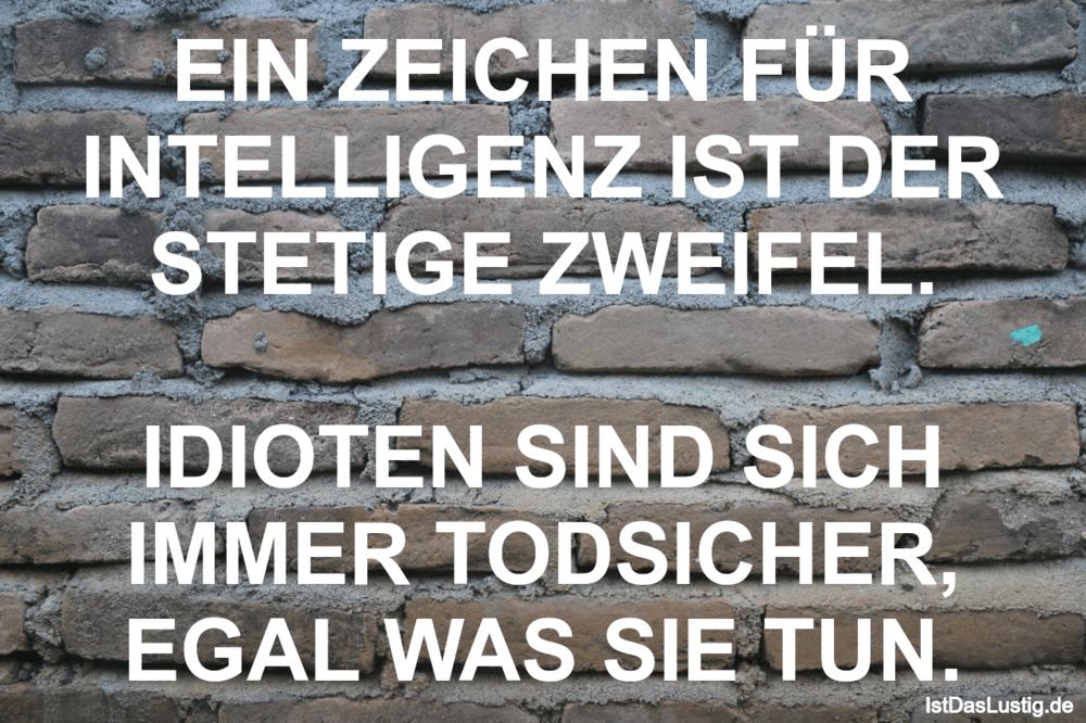 Lustiger BilderSpruch - EIN ZEICHEN FÜR INTELLIGENZ IST DER STETIGE...