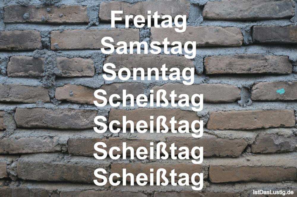 Lustiger BilderSpruch - Freitag Samstag Sonntag Scheißtag Scheißtag...