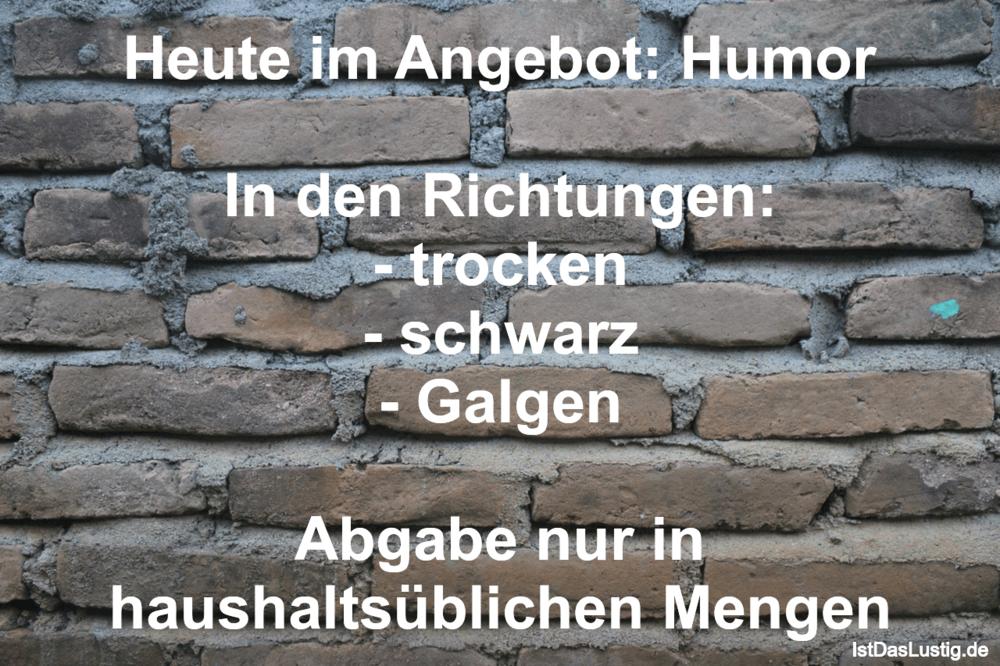 Lustiger BilderSpruch - Heute im Angebot: Humor  In den Richtungen: -...