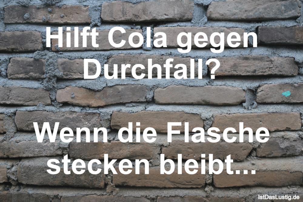 Lustiger BilderSpruch - Hilft Cola gegen Durchfall?  Wenn die Flasche...