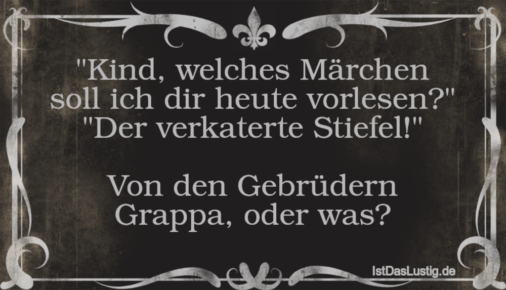"""Lustiger BilderSpruch - """"Kind, welches Märchen soll ich dir heute..."""