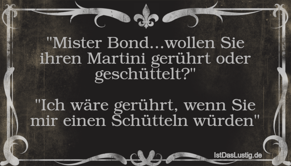 """Lustiger BilderSpruch - """"Mister Bond...wollen Sie ihren Martini gerührt..."""