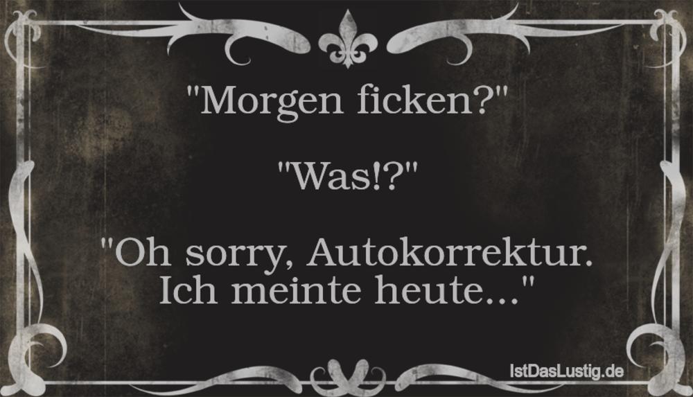 """Lustiger BilderSpruch - """"Morgen ficken?""""  """"Was!?""""  """"Oh sorry, Autokorre..."""