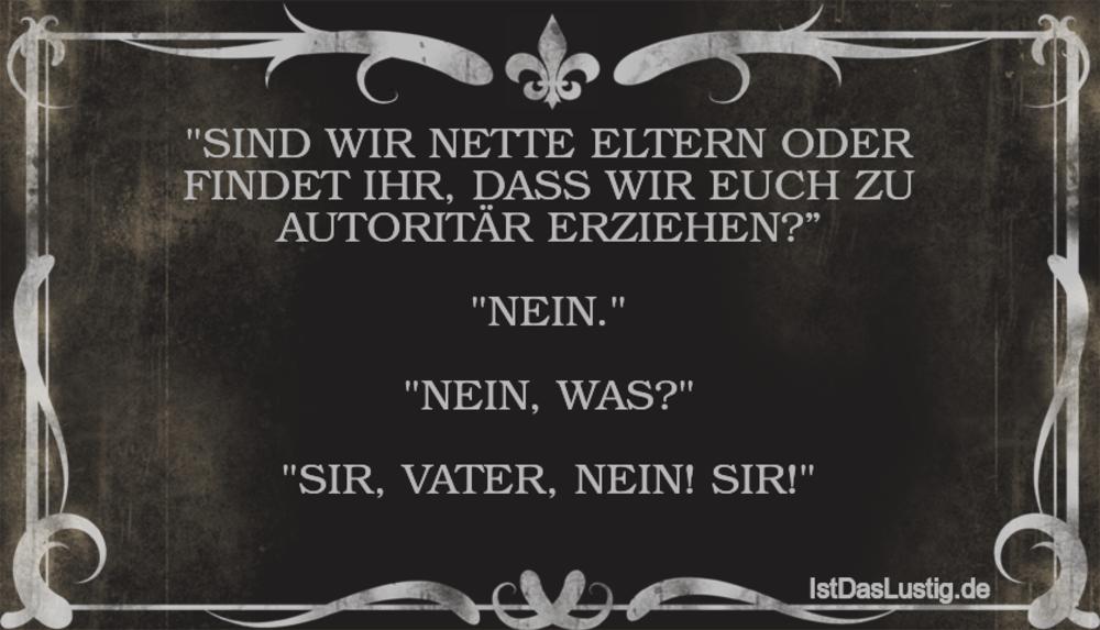 """Lustiger BilderSpruch - """"SIND WIR NETTE ELTERN ODER FINDET IHR, DASS..."""