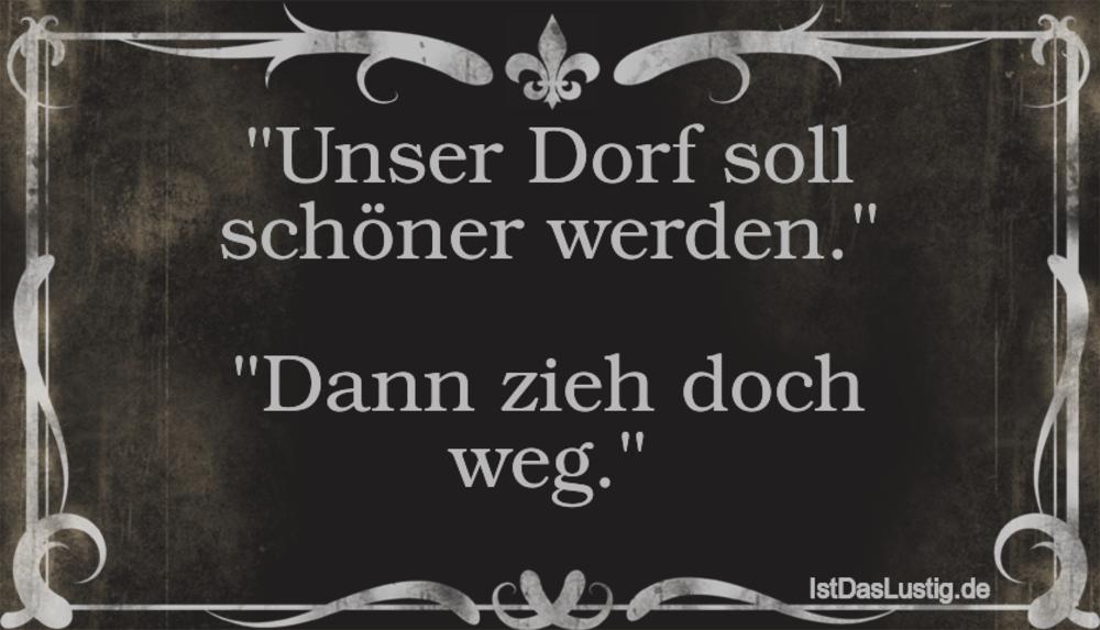 """Lustiger BilderSpruch - """"Unser Dorf soll schöner werden.""""  """"Dann zieh..."""