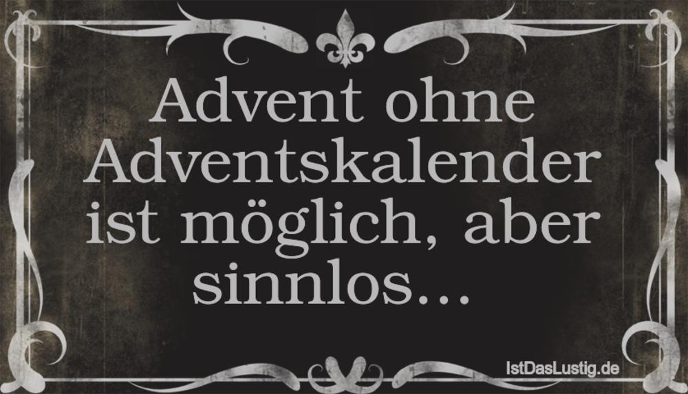 Lustiger BilderSpruch - Advent ohne Adventskalender ist möglich, aber s...