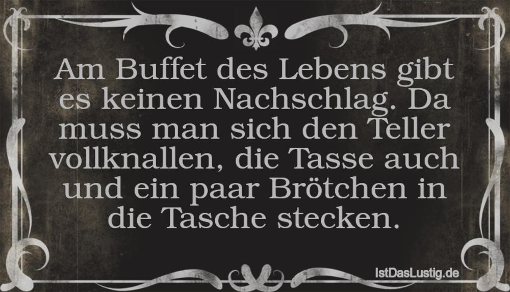 Lustiger BilderSpruch - Am Buffet des Lebens gibt es keinen Nachschlag....