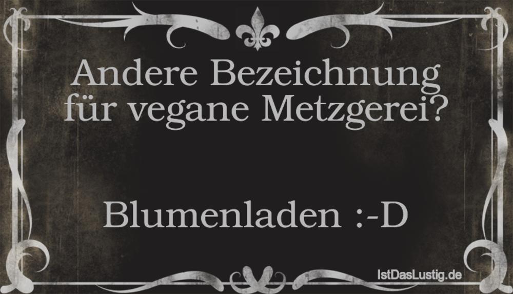 Lustiger BilderSpruch - Andere Bezeichnung für vegane Metzgerei?   Blum...