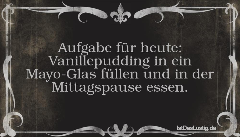 Lustiger BilderSpruch - Aufgabe für heute: Vanillepudding in ein Mayo-G...