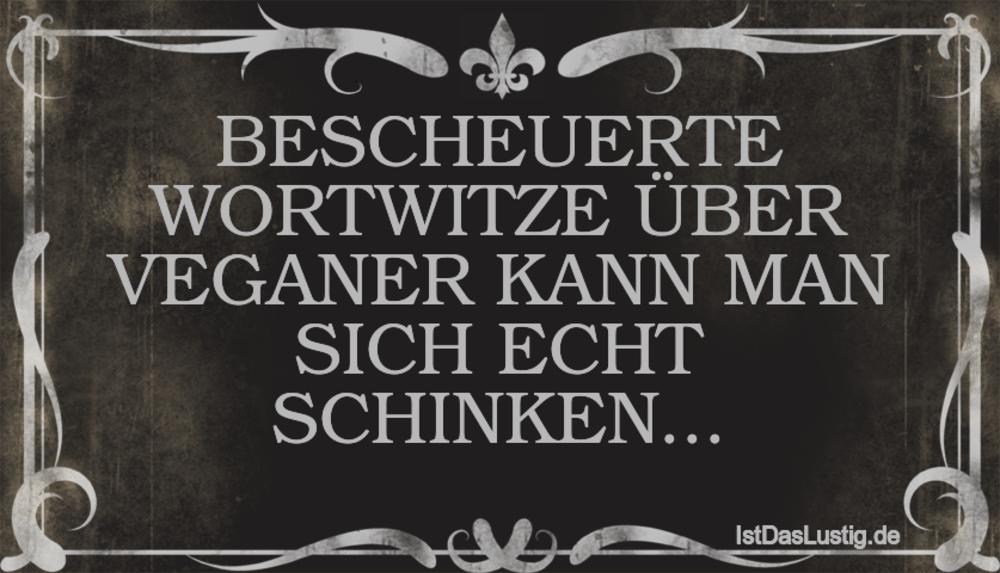 Lustiger BilderSpruch - BESCHEUERTE WORTWITZE ÜBER VEGANER KANN MAN...