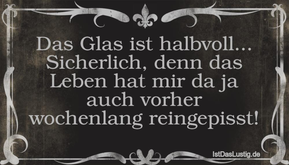 Lustiger BilderSpruch - Das Glas ist halbvoll... Sicherlich, denn das...