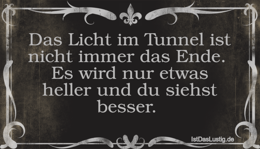 Lustiger BilderSpruch - Das Licht im Tunnel ist nicht immer das Ende.  ...