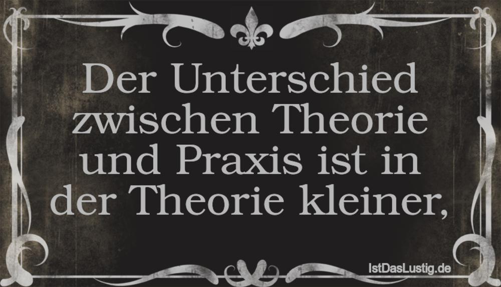 Lustiger BilderSpruch - Der Unterschied zwischen Theorie und Praxis ist...