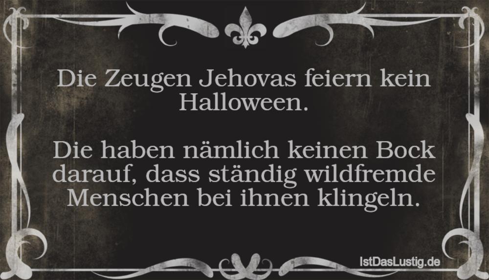 Lustiger BilderSpruch - Die Zeugen Jehovas feiern kein Halloween.  Die...