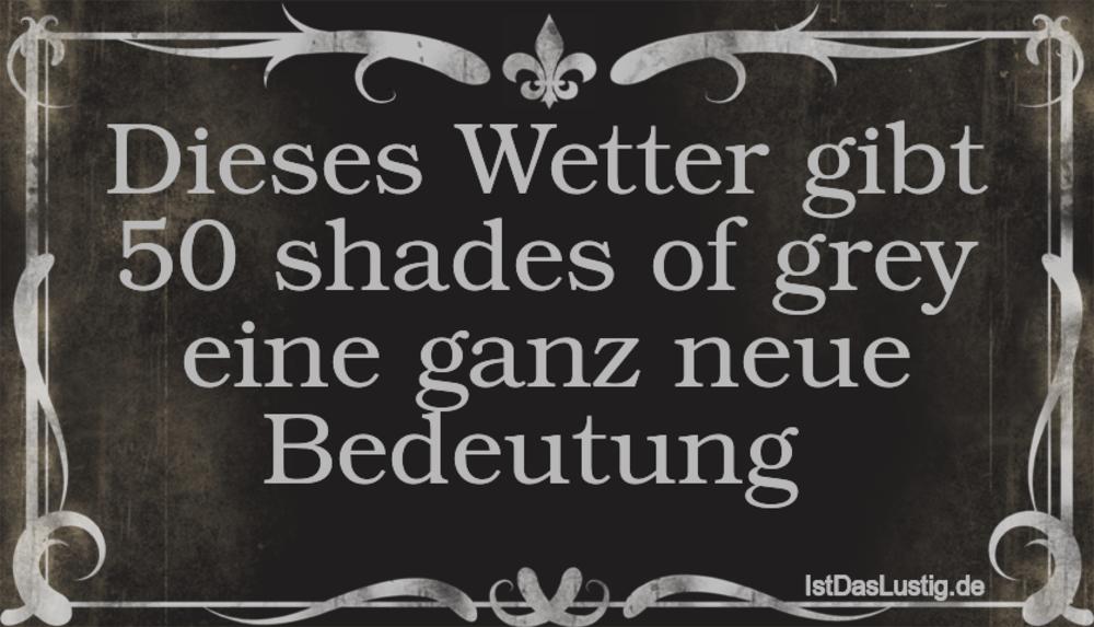 Lustiger BilderSpruch - Dieses Wetter gibt 50 shades of grey eine ganz...