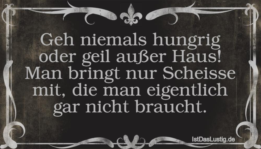 Lustiger BilderSpruch - Geh niemals hungrig oder geil außer Haus! Man...