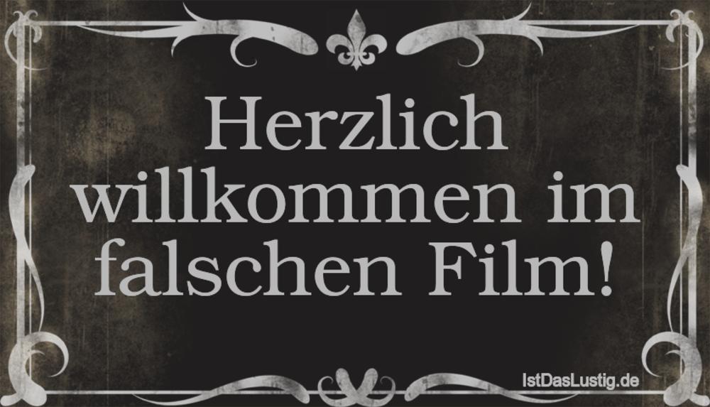 Lustiger BilderSpruch - Herzlich willkommen im falschen Film!