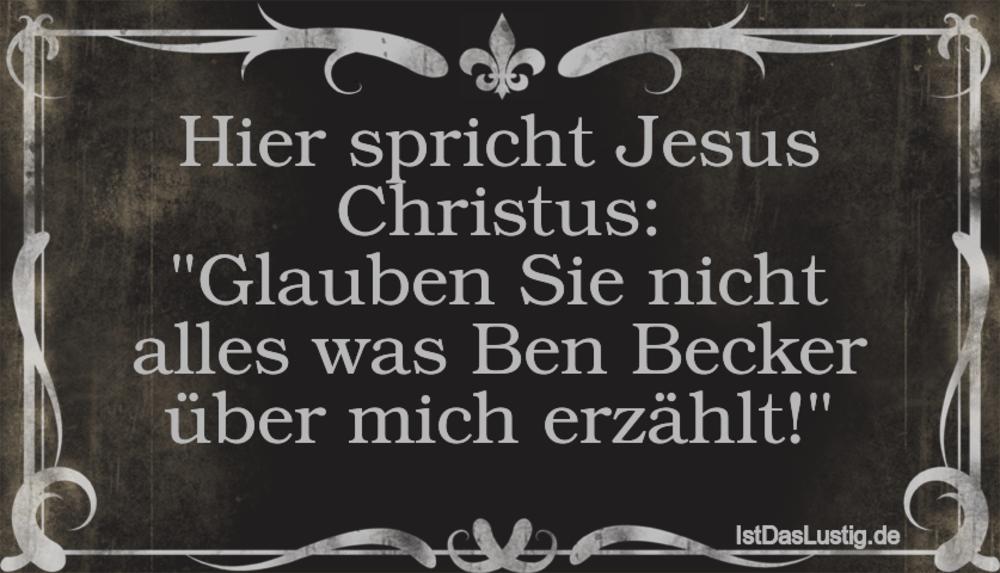 """Lustiger BilderSpruch - Hier spricht Jesus Christus: """"Glauben Sie nicht..."""