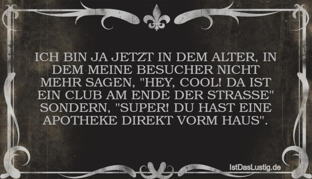 Lustiger BilderSpruch - ICH BIN JA JETZT IN DEM ALTER, IN DEM MEINE...