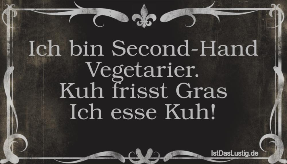 Lustiger BilderSpruch - Ich bin Second-Hand Vegetarier. Kuh frisst...