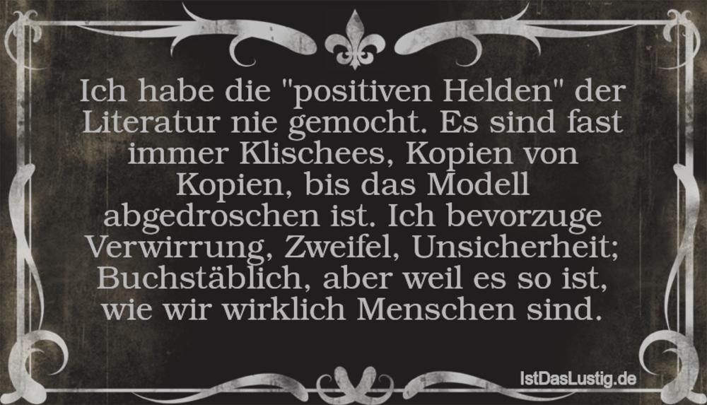 """Lustiger BilderSpruch - Ich habe die """"positiven Helden"""" der Literatur..."""