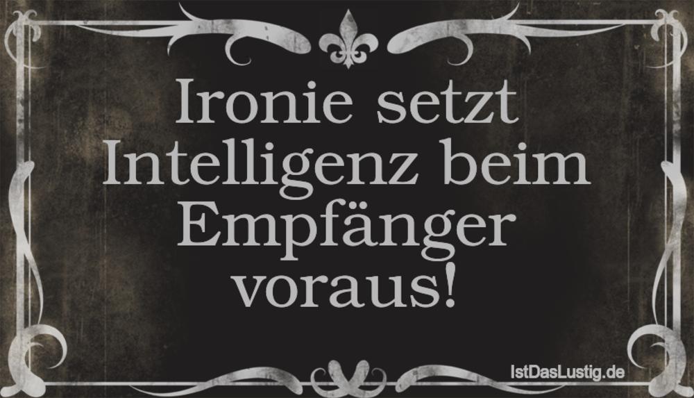 Lustiger BilderSpruch - Ironie setzt Intelligenz beim Empfänger voraus!