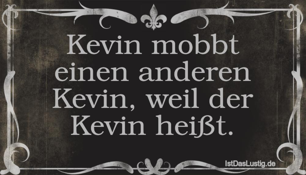 Lustiger BilderSpruch - Kevin mobbt einen anderen Kevin, weil der Kevin...