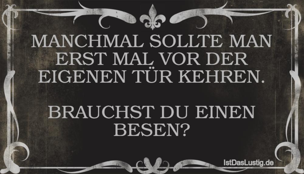 Lustiger BilderSpruch - MANCHMAL SOLLTE MAN ERST MAL VOR DER EIGENEN...