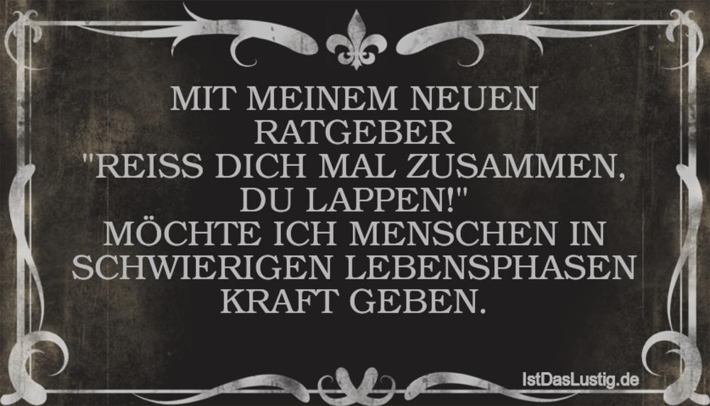 """Lustiger BilderSpruch - MIT MEINEM NEUEN RATGEBER """"REISS DICH MAL..."""