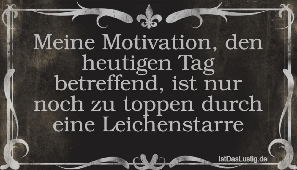 Lustiger BilderSpruch - Meine Motivation, den heutigen Tag betreffend,...