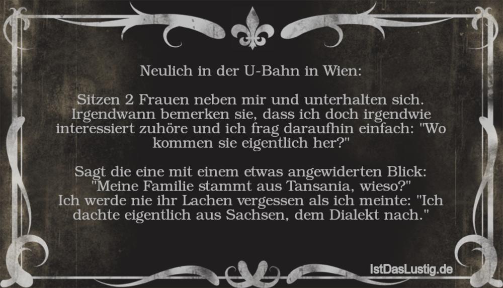 Lustiger BilderSpruch - Neulich in der U-Bahn in Wien:  Sitzen 2 Frauen...
