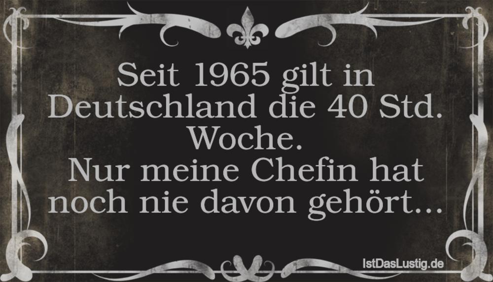 Lustiger BilderSpruch - Seit 1965 gilt in Deutschland die 40 Std....