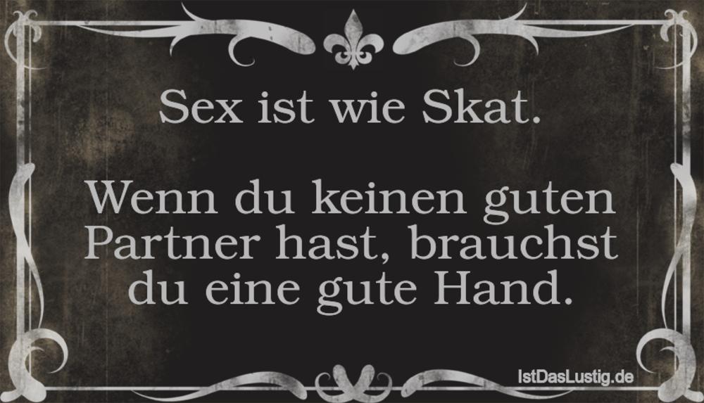 Lustiger BilderSpruch - Sex ist wie Skat.  Wenn du keinen guten Partner...