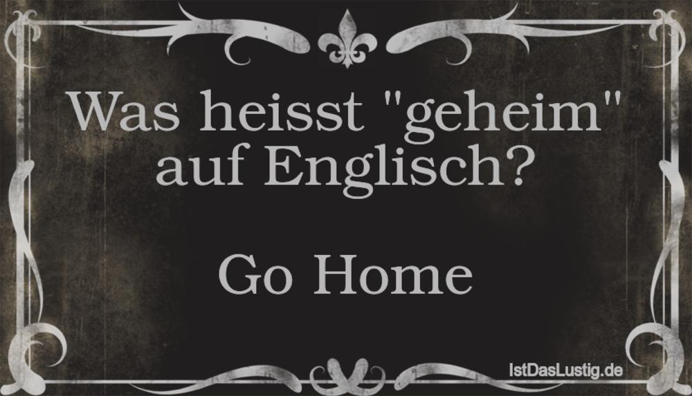 Was Heisst Geheim Auf Englisch Go Home Istdaslustigde