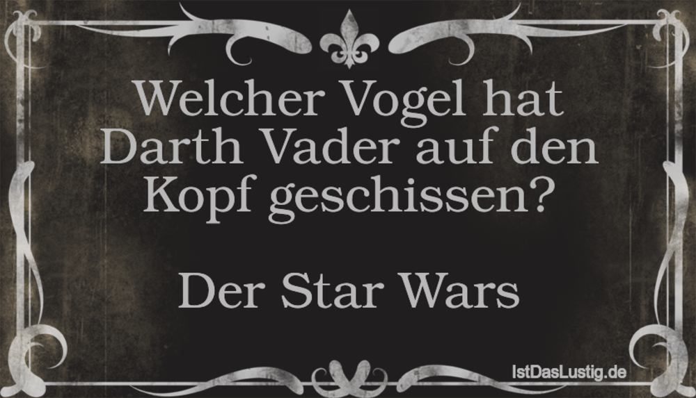Lustiges zu StarWars - Seite 28 Moviecard.png?w=1000&o&text=Welcher+Vogel+hat+Darth+Vader+auf+den+Kopf+geschissen%3F%0A%0ADer+Star+Wars&text_font=Bookman-Light&text_width=680&text_height=300&text_color=%23B9B8B8&label1=IstDasLustig