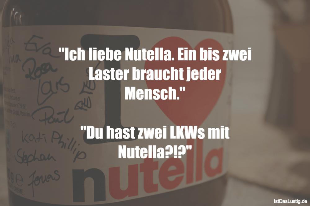 """Lustiger BilderSpruch - """"Ich liebe Nutella. Ein bis zwei Laster braucht..."""