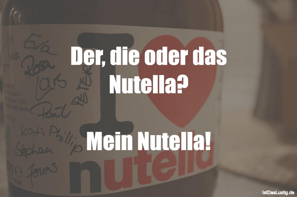 Lustiger BilderSpruch - Der, die oder das Nutella?  Mein Nutella!
