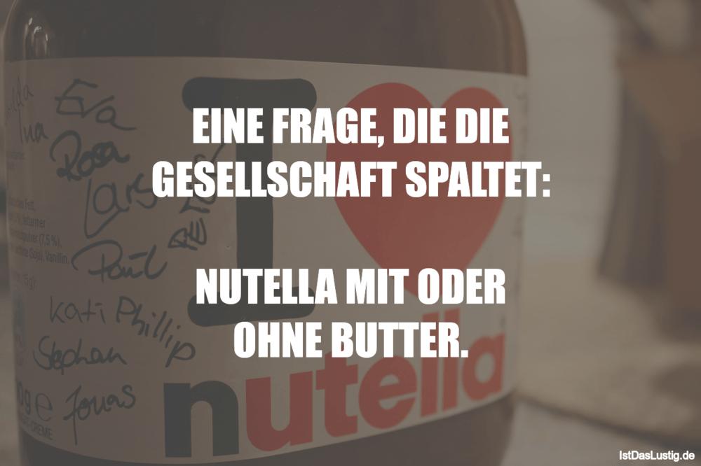 Lustiger BilderSpruch - EINE FRAGE, DIE DIE GESELLSCHAFT SPALTET:...