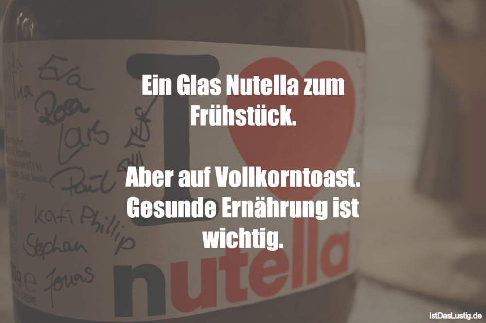 Lustiger BilderSpruch - Ein Glas Nutella zum Frühstück.  Aber auf...