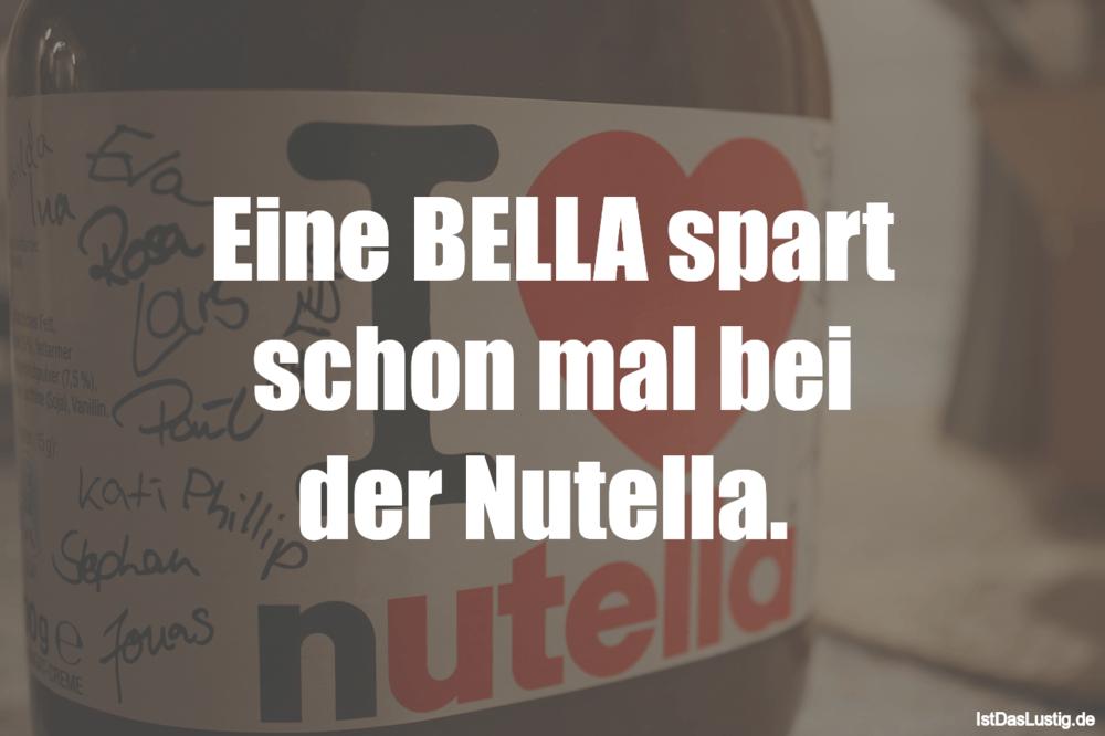 Lustiger BilderSpruch - Eine BELLA spart schon mal bei der Nutella.