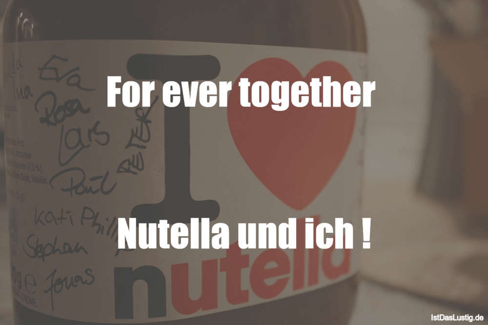 Lustiger BilderSpruch - For ever together    Nutella und ich !