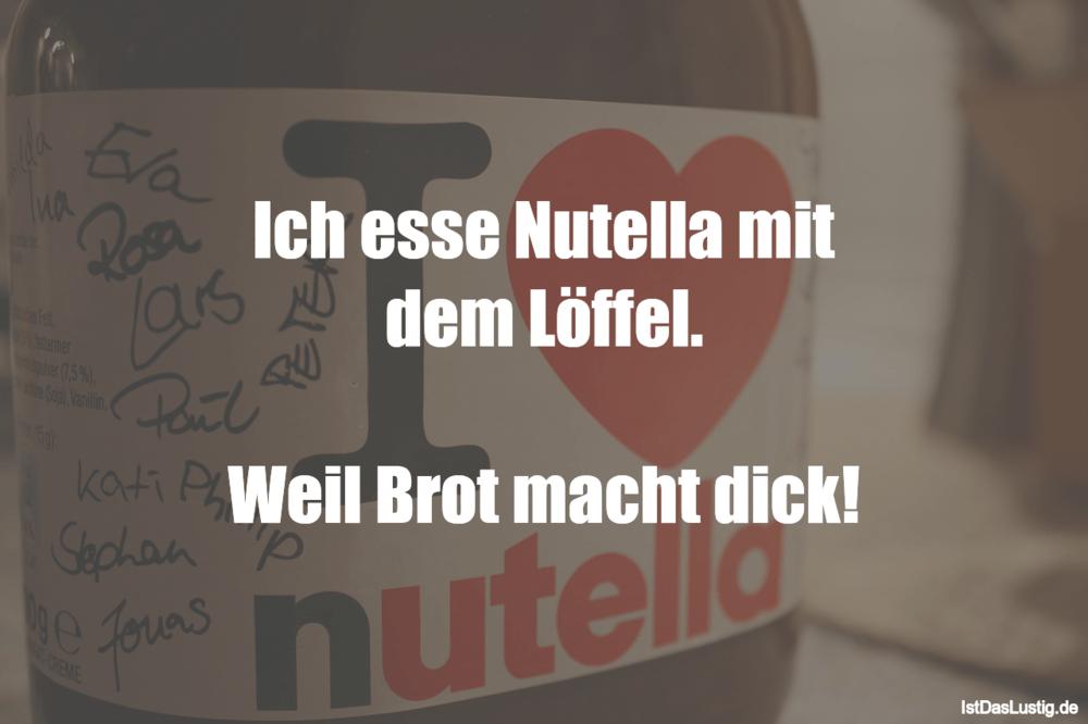 Lustiger BilderSpruch - Ich esse Nutella mit dem Löffel.  Weil Brot...